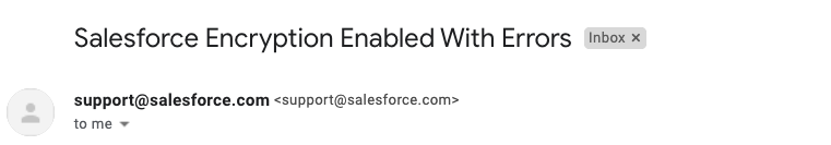 If the encryption of the field wasn't completed, you'll recieve this email from Salesforce